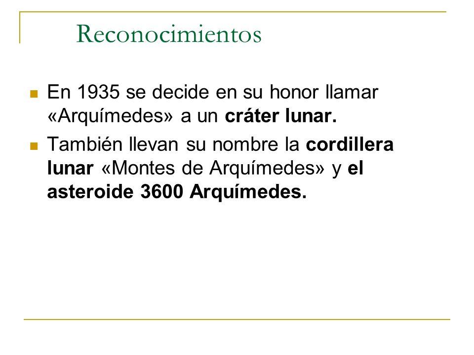 Reconocimientos En 1935 se decide en su honor llamar «Arquímedes» a un cráter lunar. También llevan su nombre la cordillera lunar «Montes de Arquímede