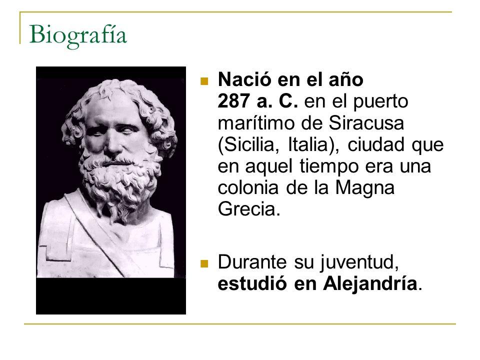 Biografía Nació en el año 287 a. C. en el puerto marítimo de Siracusa (Sicilia, Italia), ciudad que en aquel tiempo era una colonia de la Magna Grecia