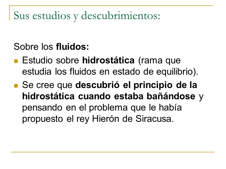 Sus estudios y descubrimientos: Sobre los fluidos: Estudio sobre hidrostática (rama que estudia los fluidos en estado de equilibrio). Se cree que desc