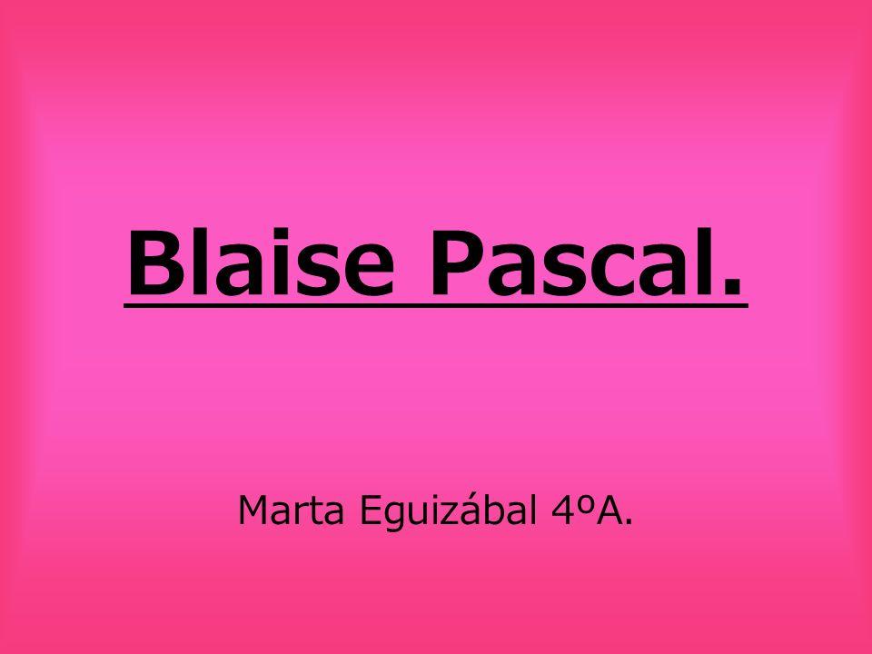 Blaise Pascal. Marta Eguizábal 4ºA.
