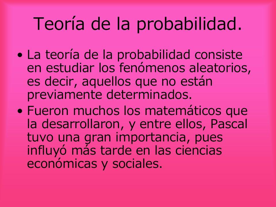 Teoría de la probabilidad. La teoría de la probabilidad consiste en estudiar los fenómenos aleatorios, es decir, aquellos que no están previamente det