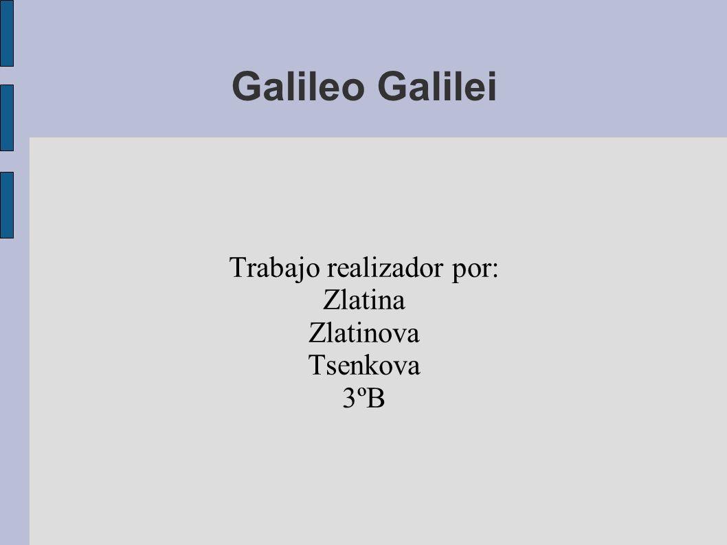Galileo Galilei Trabajo realizador por: Zlatina Zlatinova Tsenkova 3ºB