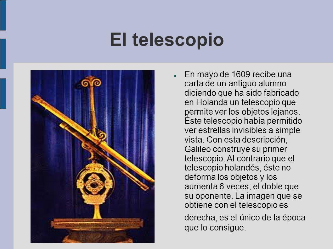 El telescopio En mayo de 1609 recibe una carta de un antiguo alumno diciendo que ha sido fabricado en Holanda un telescopio que permite ver los objeto