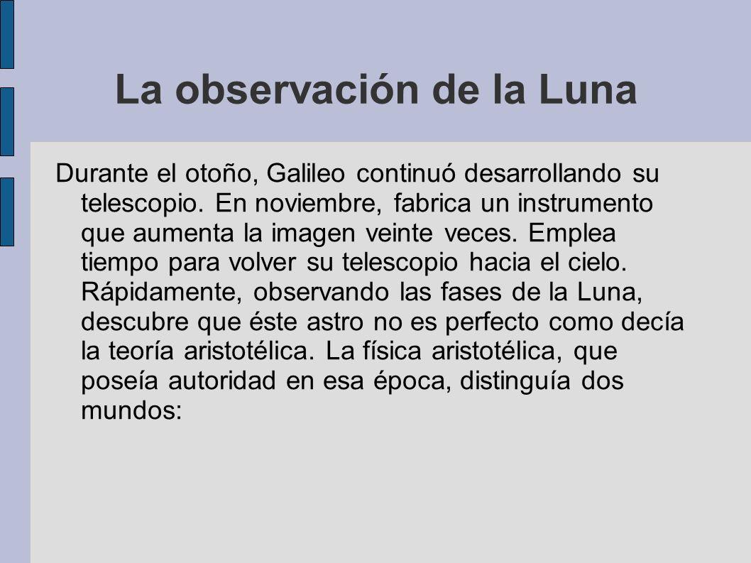 La observación de la Luna Durante el otoño, Galileo continuó desarrollando su telescopio. En noviembre, fabrica un instrumento que aumenta la imagen v