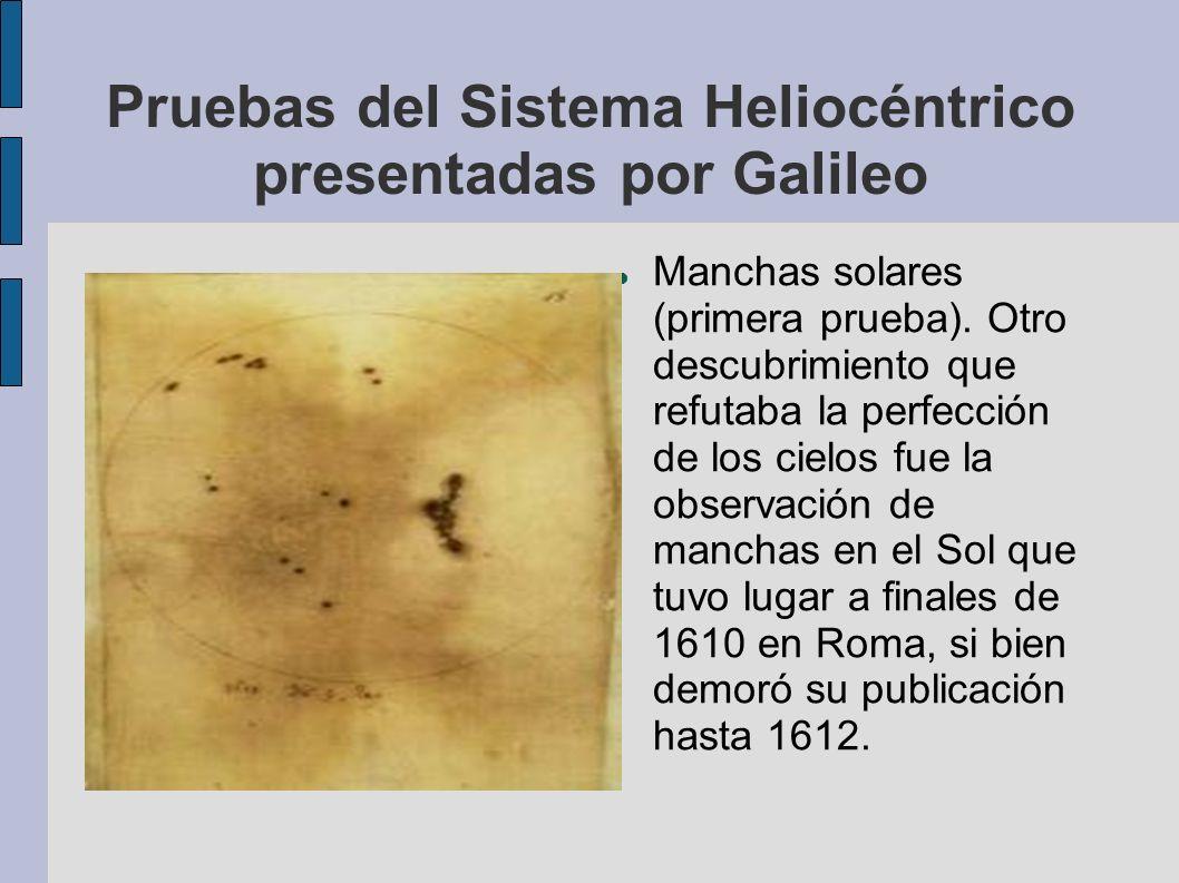 Pruebas del Sistema Heliocéntrico presentadas por Galileo Manchas solares (primera prueba). Otro descubrimiento que refutaba la perfección de los ciel