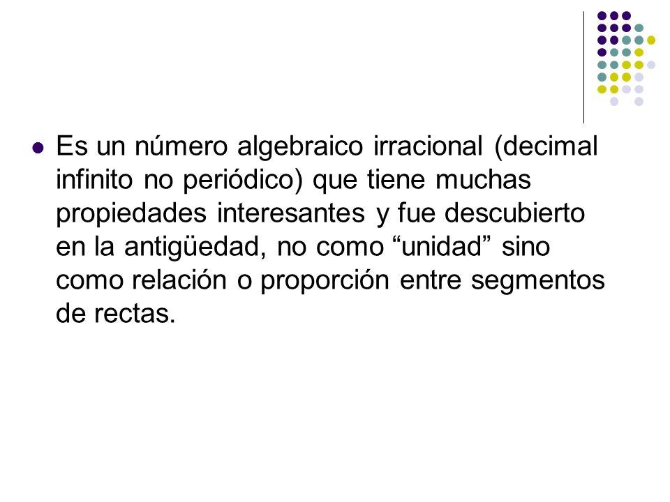 Es un número algebraico irracional (decimal infinito no periódico) que tiene muchas propiedades interesantes y fue descubierto en la antigüedad, no co