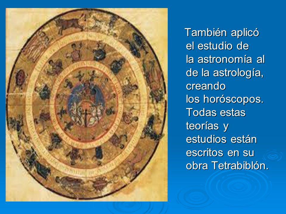 También aplicó el estudio de la astronomía al de la astrología, creando los horóscopos. Todas estas teorías y estudios están escritos en su obra Tetra