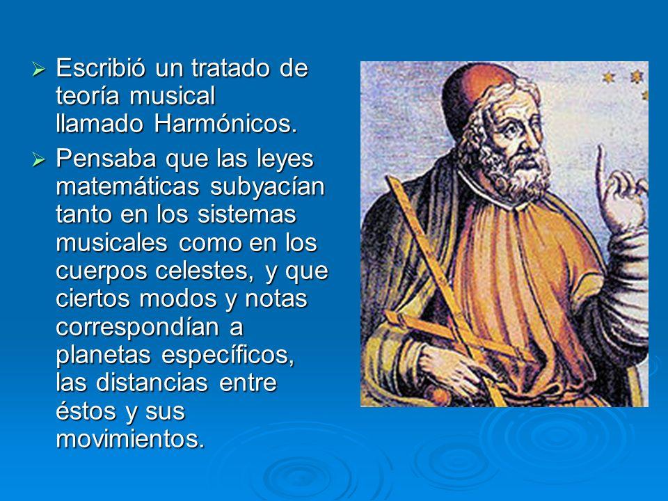 Escribió un tratado de teoría musical llamado Harmónicos. Escribió un tratado de teoría musical llamado Harmónicos. Pensaba que las leyes matemáticas