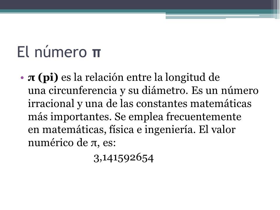 El número π π (pi) es la relación entre la longitud de una circunferencia y su diámetro. Es un número irracional y una de las constantes matemáticas m