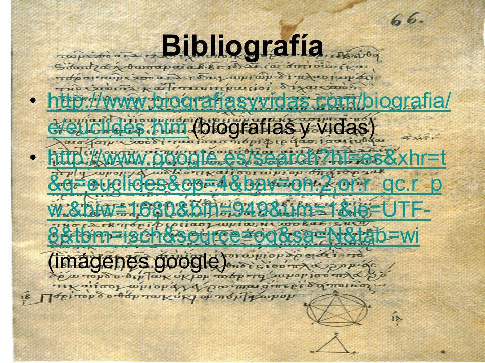 Bibliografía http://www.biografiasyvidas.com/biografia/ e/euclides.htm (biografías y vidas)http://www.biografiasyvidas.com/biografia/ e/euclides.htm h
