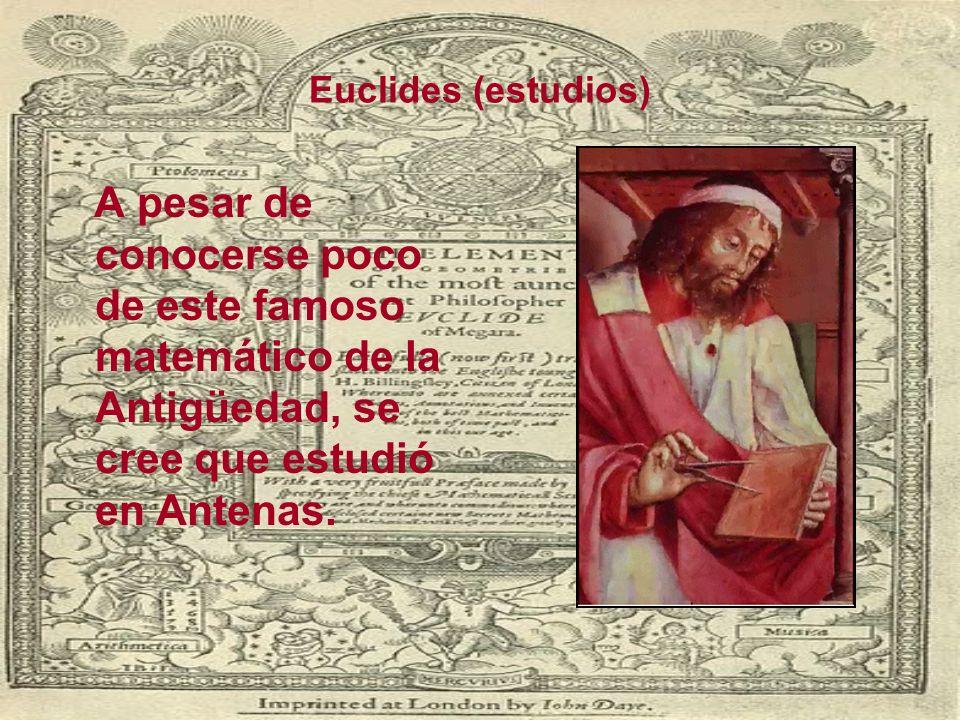 Euclides (estudios) A pesar de conocerse poco de este famoso matemático de la Antigüedad, se cree que estudió en Antenas.