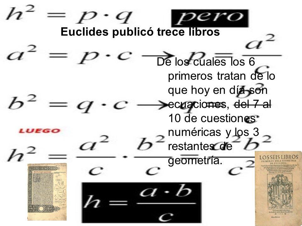 Euclides publicó trece libros De los cuales los 6 primeros tratan de lo que hoy en día son ecuaciones, del 7 al 10 de cuestiones numéricas y los 3 res