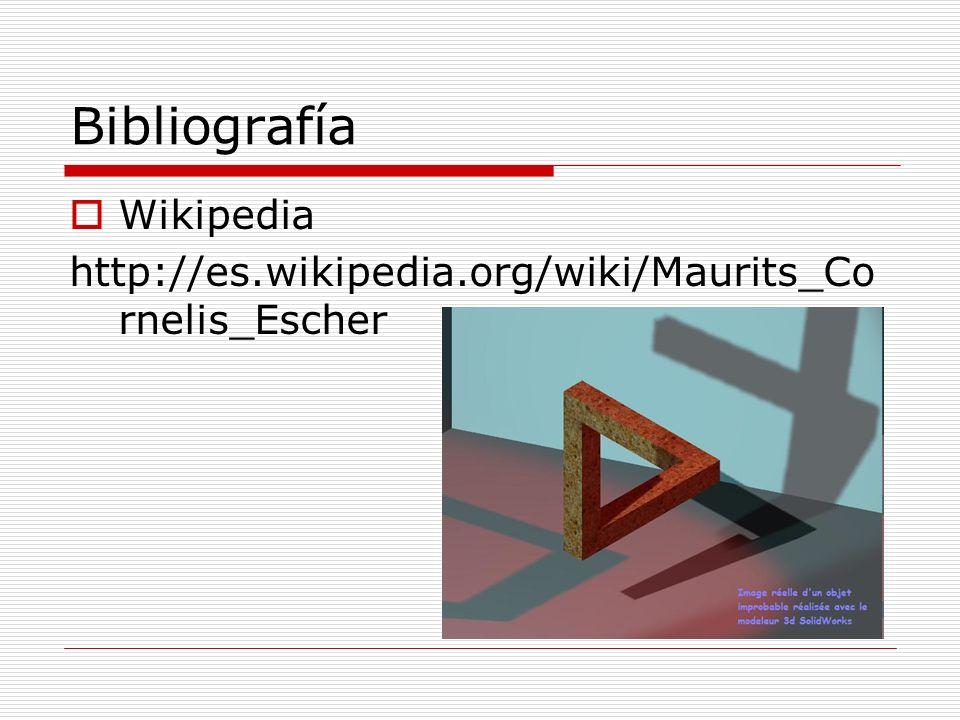 Bibliografía Wikipedia http://es.wikipedia.org/wiki/Maurits_Co rnelis_Escher