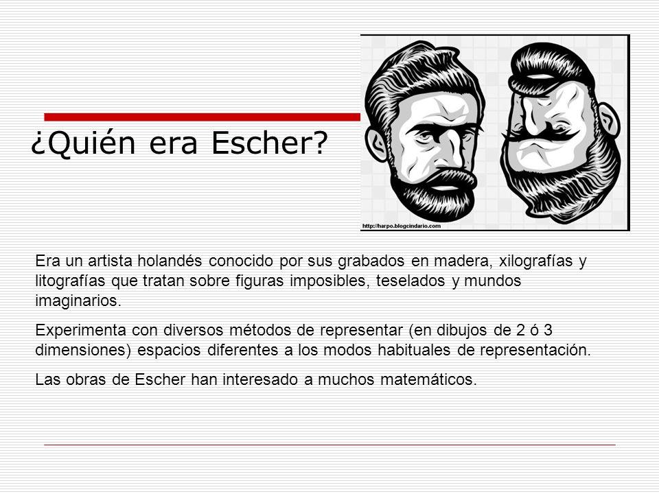 ¿Quién era Escher? Era un artista holandés conocido por sus grabados en madera, xilografías y litografías que tratan sobre figuras imposibles, teselad