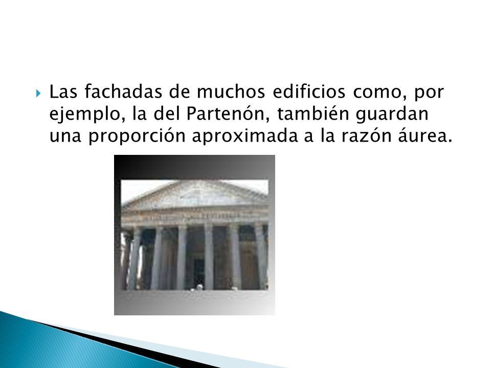 Las fachadas de muchos edificios como, por ejemplo, la del Partenón, también guardan una proporción aproximada a la razón áurea.