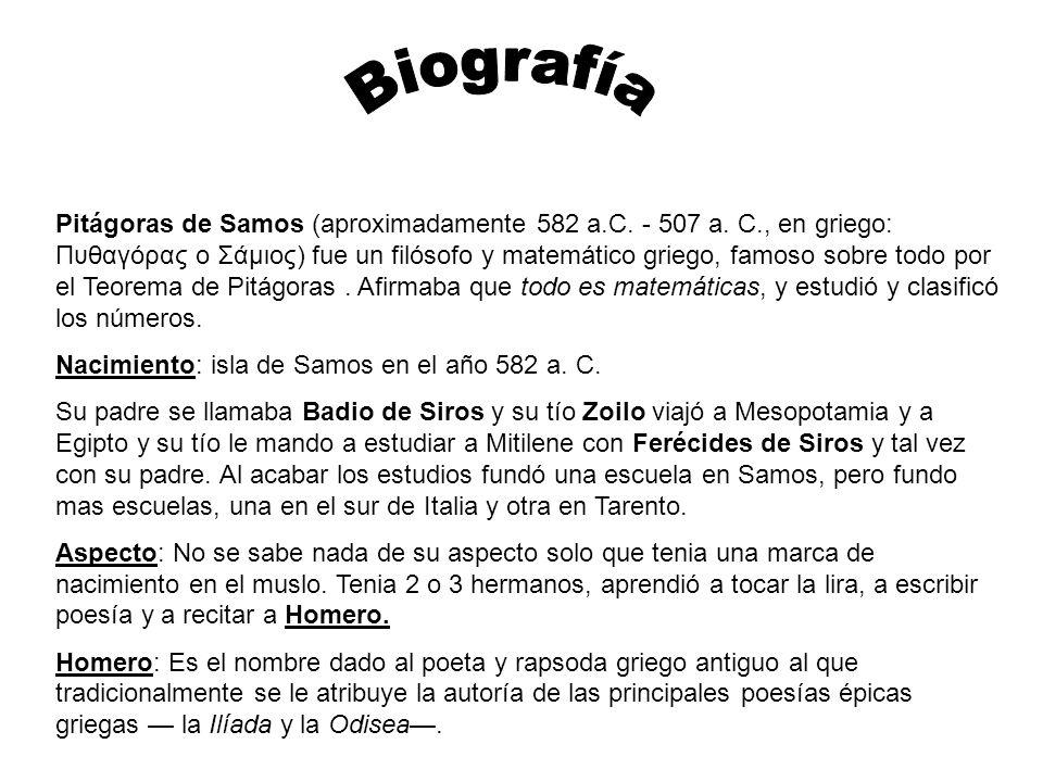 Pitágoras de Samos (aproximadamente 582 a.C. - 507 a. C., en griego: Πυθαγόρας ο Σάμιος) fue un filósofo y matemático griego, famoso sobre todo por el