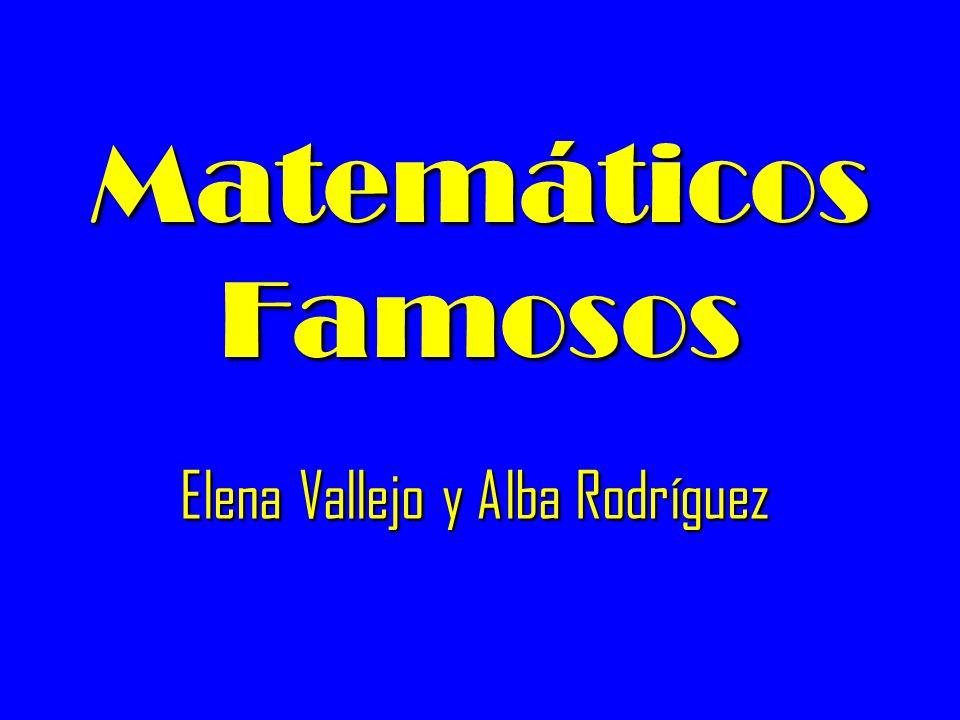 Matemáticos Famosos Elena Vallejo y Alba Rodríguez