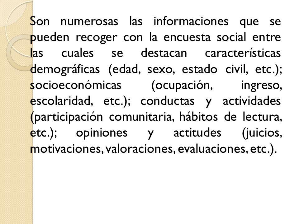 Son numerosas las informaciones que se pueden recoger con la encuesta social entre las cuales se destacan características demográficas (edad, sexo, es
