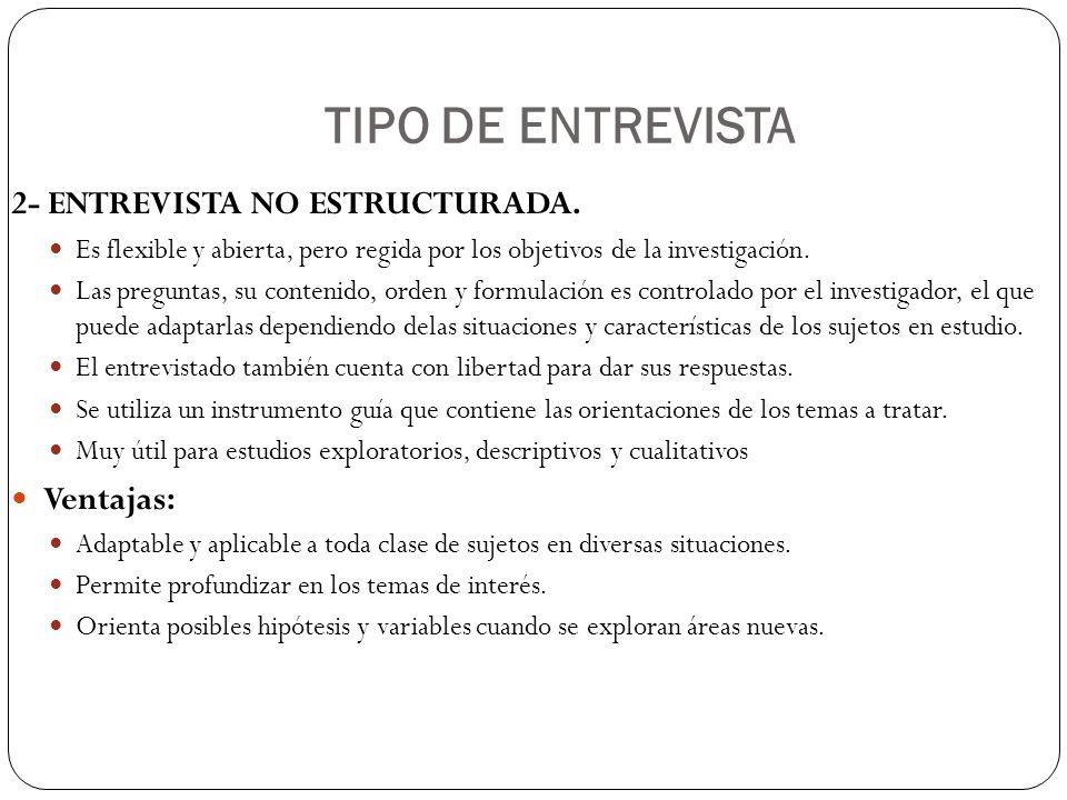 TIPO DE ENTREVISTA 2- ENTREVISTA NO ESTRUCTURADA.