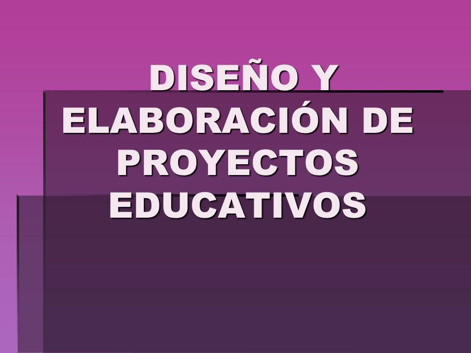 DISEÑO Y ELABORACIÓN DE PROYECTOS EDUCATIVOS DISEÑO Y ELABORACIÓN DE PROYECTOS EDUCATIVOS