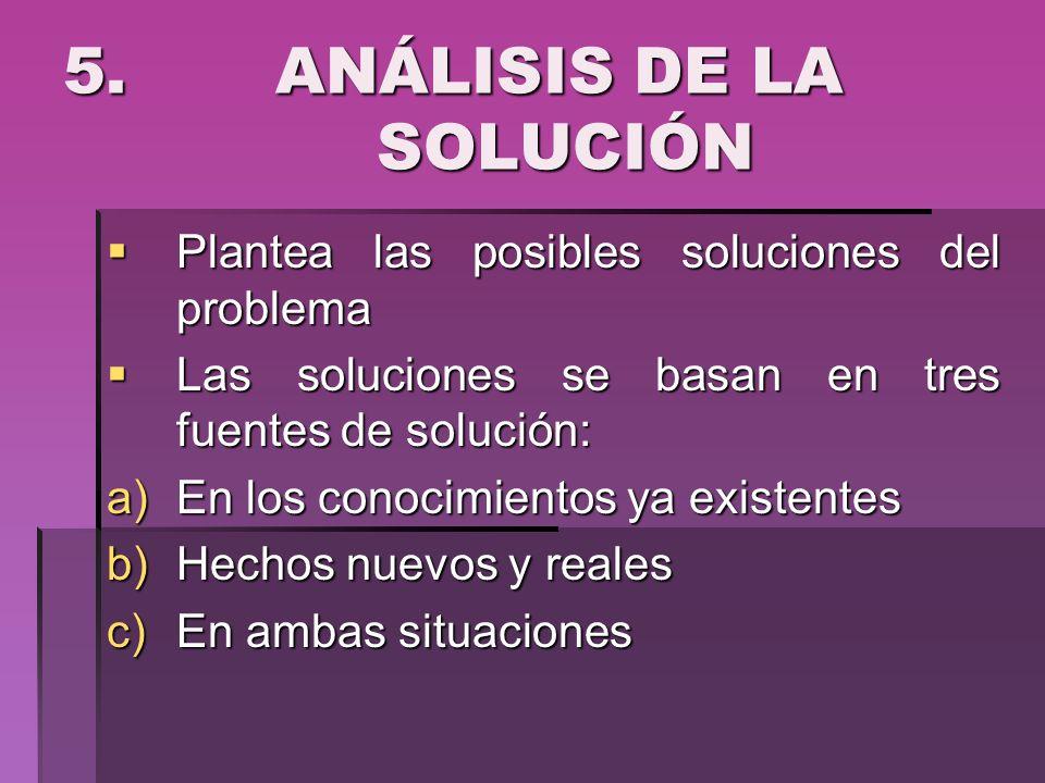 5. ANÁLISIS DE LA SOLUCIÓN Plantea las posibles soluciones del problema Plantea las posibles soluciones del problema Las soluciones se basan en tres f