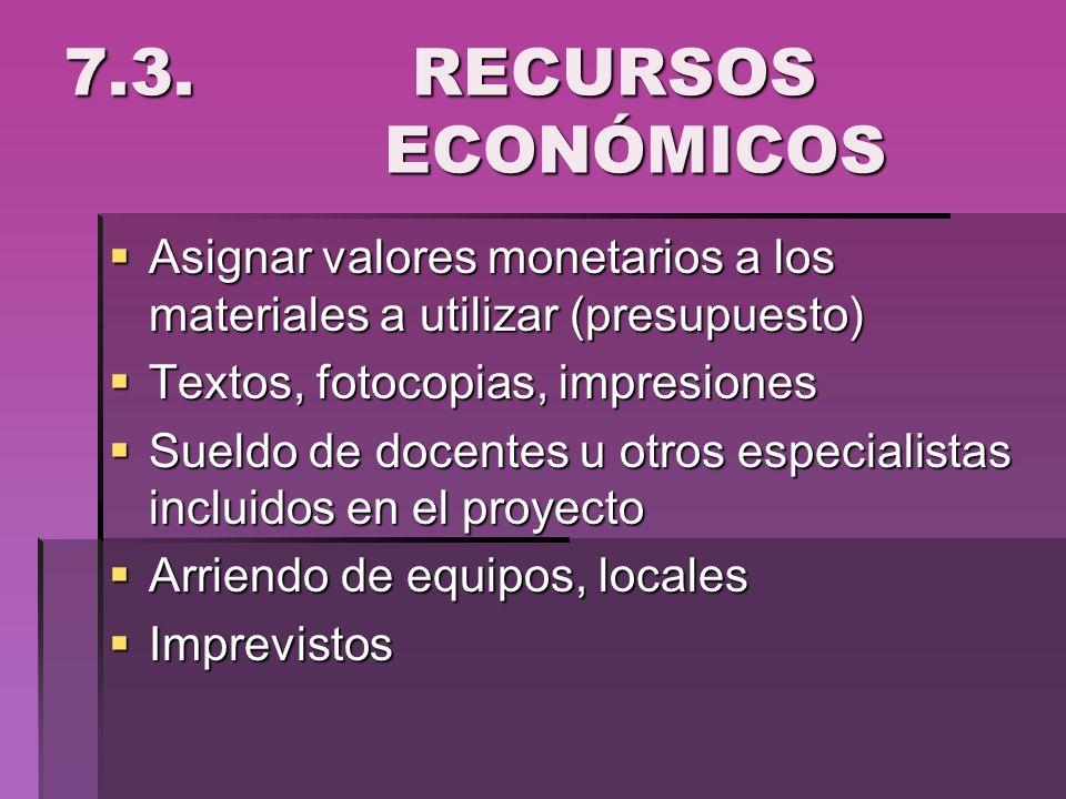7.3. RECURSOS ECONÓMICOS Asignar valores monetarios a los materiales a utilizar (presupuesto) Asignar valores monetarios a los materiales a utilizar (