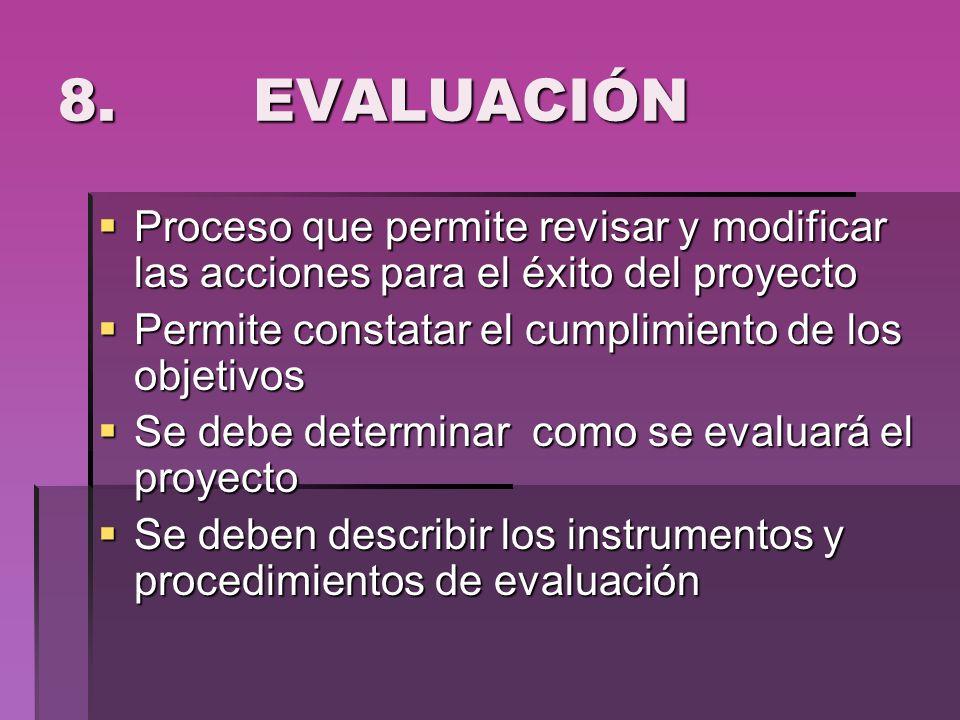 8. EVALUACIÓN Proceso que permite revisar y modificar las acciones para el éxito del proyecto Proceso que permite revisar y modificar las acciones par