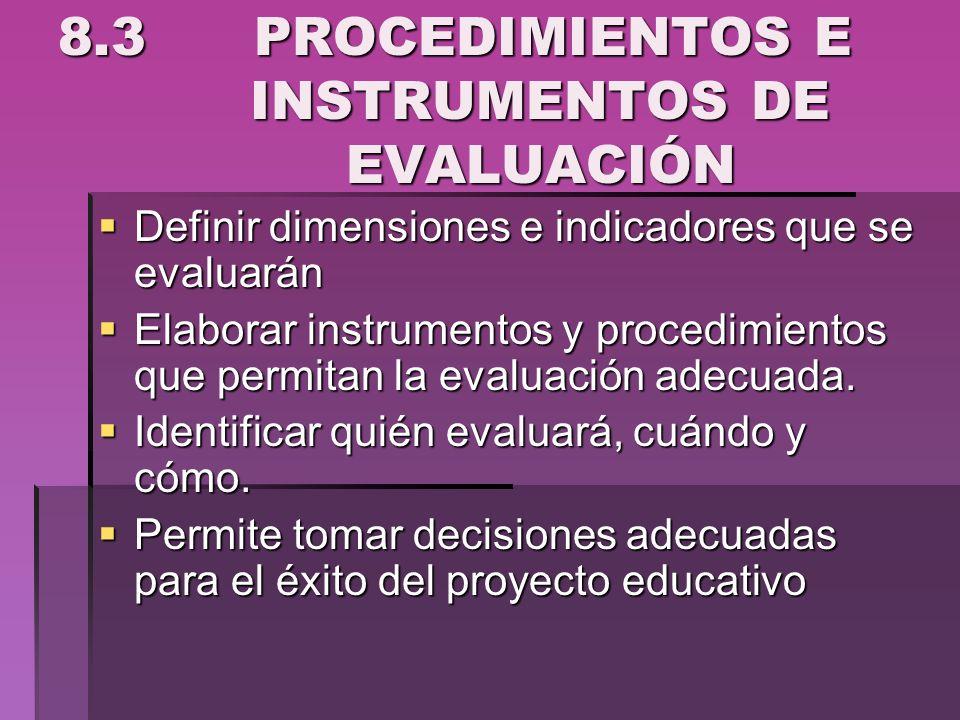 8.3 PROCEDIMIENTOS E INSTRUMENTOS DE EVALUACIÓN Definir dimensiones e indicadores que se evaluarán Definir dimensiones e indicadores que se evaluarán