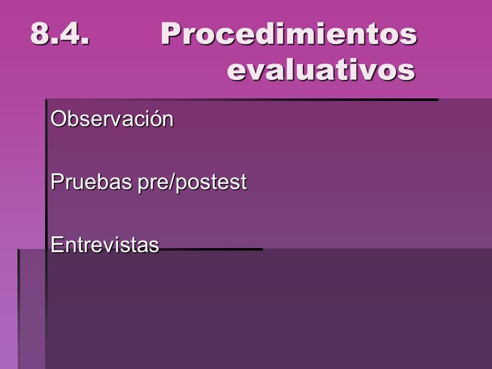8.4. Procedimientos evaluativos Observación Pruebas pre/postest Entrevistas