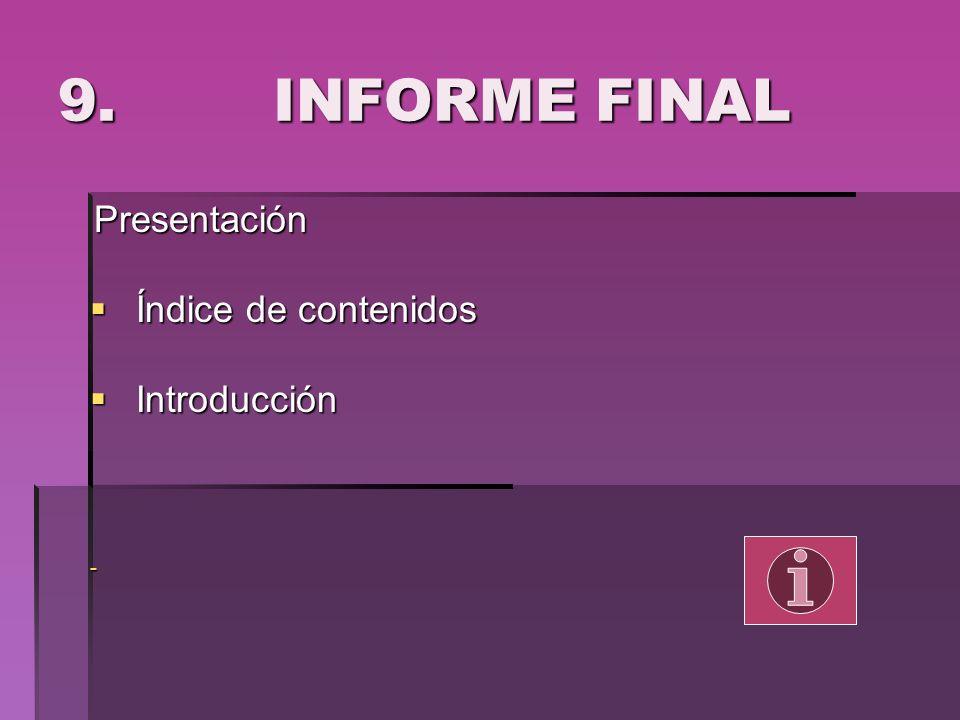 9. INFORME FINAL Presentación Presentación Índice de contenidos Índice de contenidos Introducción Introducción -