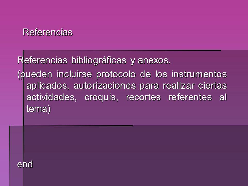 Referencias Referencias Referencias bibliográficas y anexos. (pueden incluirse protocolo de los instrumentos aplicados, autorizaciones para realizar c