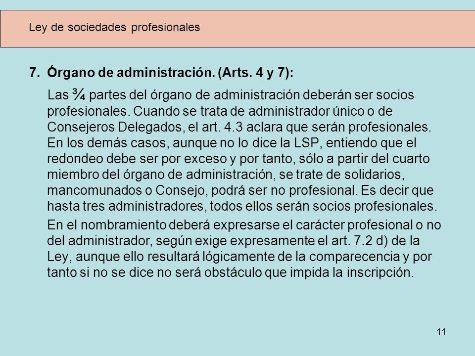 11 Ley de sociedades profesionales 7. Órgano de administración. (Arts. 4 y 7): Las ¾ partes del órgano de administración deberán ser socios profesiona