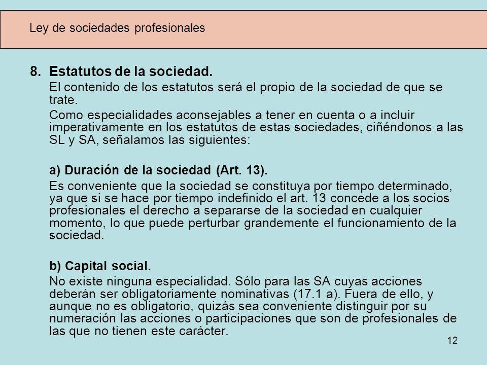 12 Ley de sociedades profesionales 8. Estatutos de la sociedad. El contenido de los estatutos será el propio de la sociedad de que se trate. Como espe