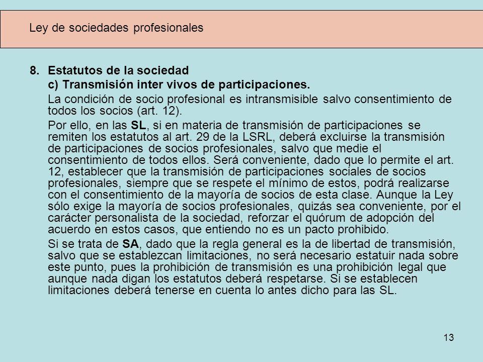 13 Ley de sociedades profesionales 8.Estatutos de la sociedad c) Transmisión inter vivos de participaciones. La condición de socio profesional es intr