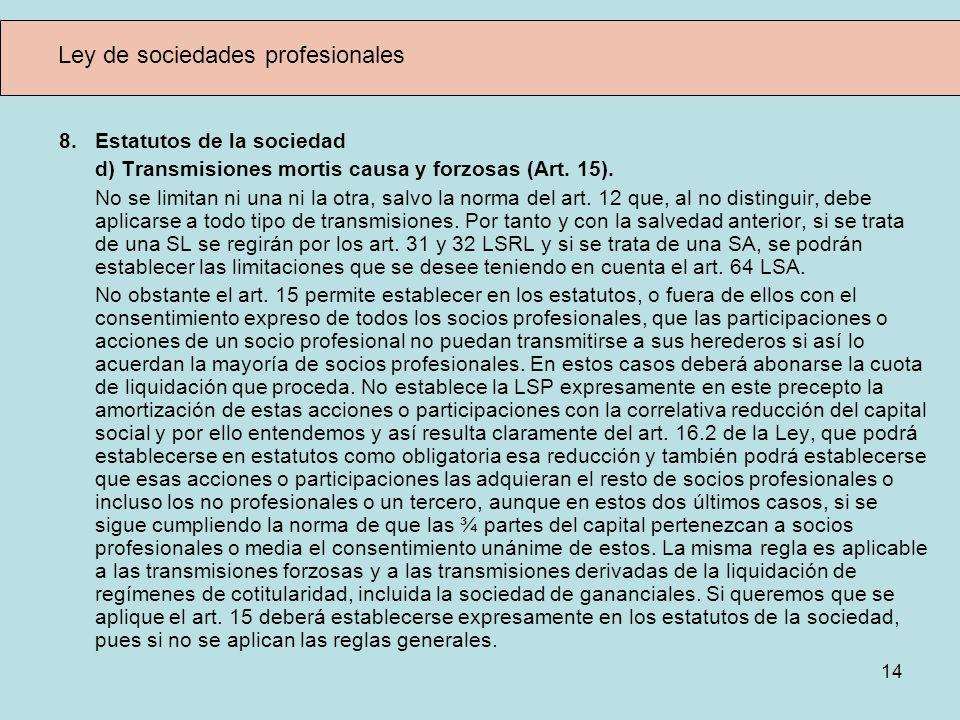 14 Ley de sociedades profesionales 8.Estatutos de la sociedad d) Transmisiones mortis causa y forzosas (Art. 15). No se limitan ni una ni la otra, sal