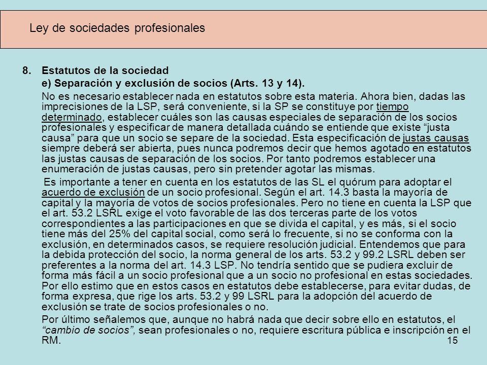 15 Ley de sociedades profesionales 8.Estatutos de la sociedad e) Separación y exclusión de socios (Arts. 13 y 14). No es necesario establecer nada en