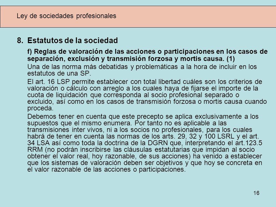 16 Ley de sociedades profesionales 8.Estatutos de la sociedad f) Reglas de valoración de las acciones o participaciones en los casos de separación, ex