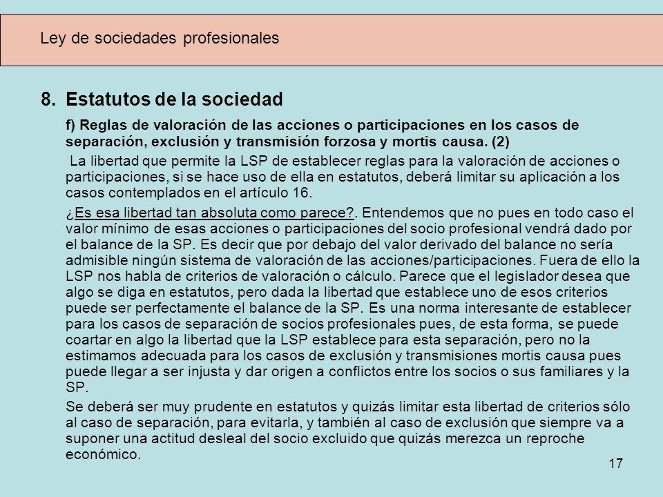 17 Ley de sociedades profesionales 8.Estatutos de la sociedad f) Reglas de valoración de las acciones o participaciones en los casos de separación, ex