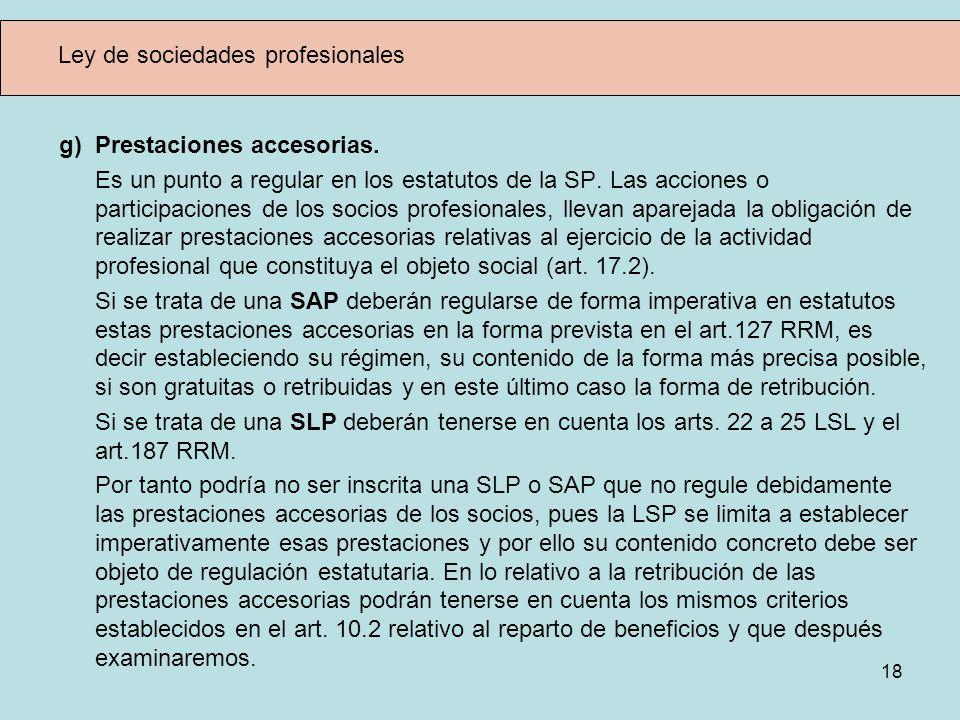 18 Ley de sociedades profesionales g) Prestaciones accesorias. Es un punto a regular en los estatutos de la SP. Las acciones o participaciones de los