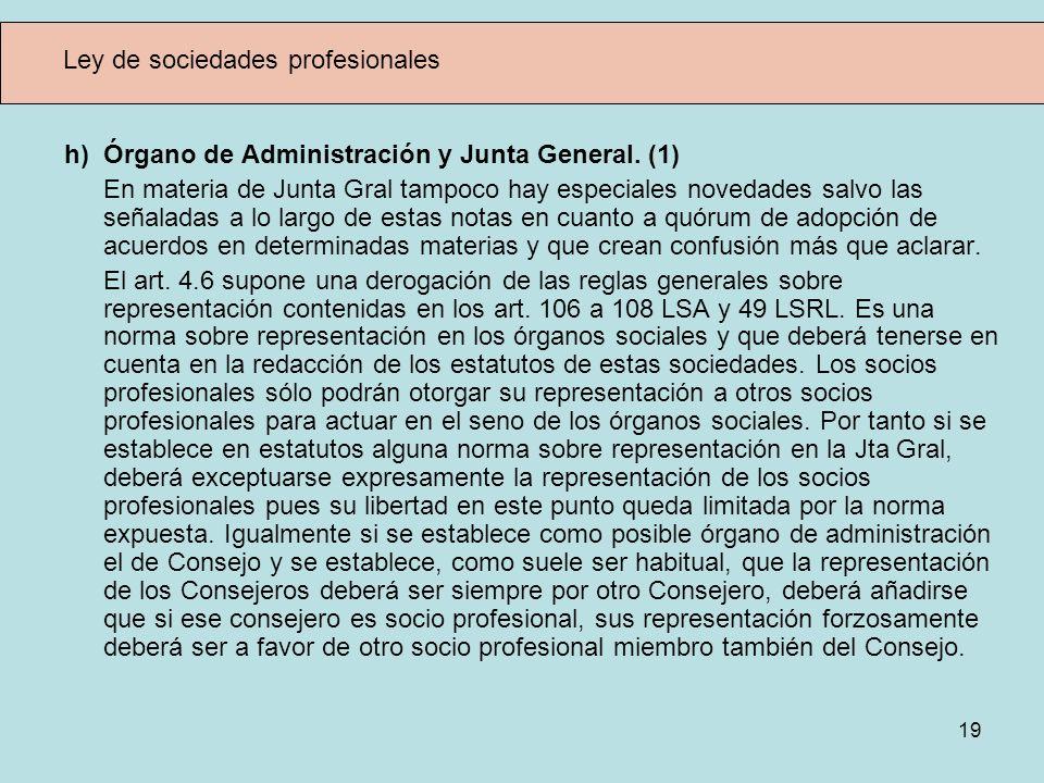 19 Ley de sociedades profesionales h) Órgano de Administración y Junta General. (1) En materia de Junta Gral tampoco hay especiales novedades salvo la