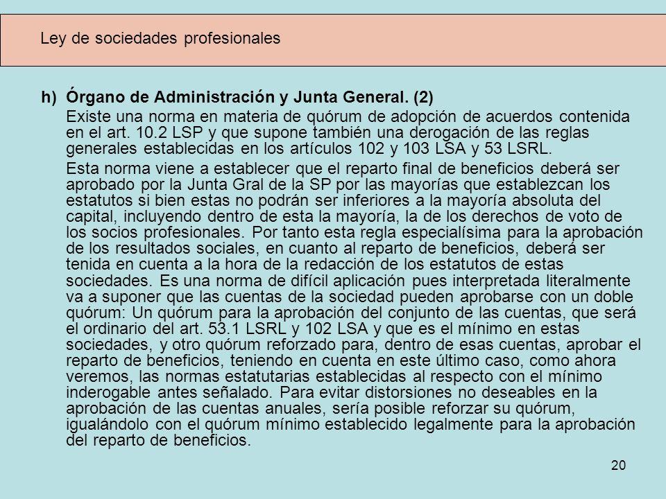 20 Ley de sociedades profesionales h) Órgano de Administración y Junta General. (2) Existe una norma en materia de quórum de adopción de acuerdos cont