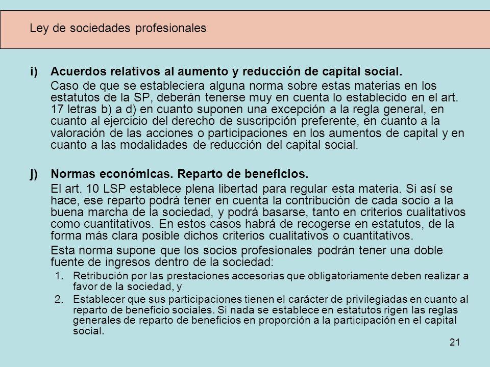 21 Ley de sociedades profesionales i) Acuerdos relativos al aumento y reducción de capital social. Caso de que se estableciera alguna norma sobre esta
