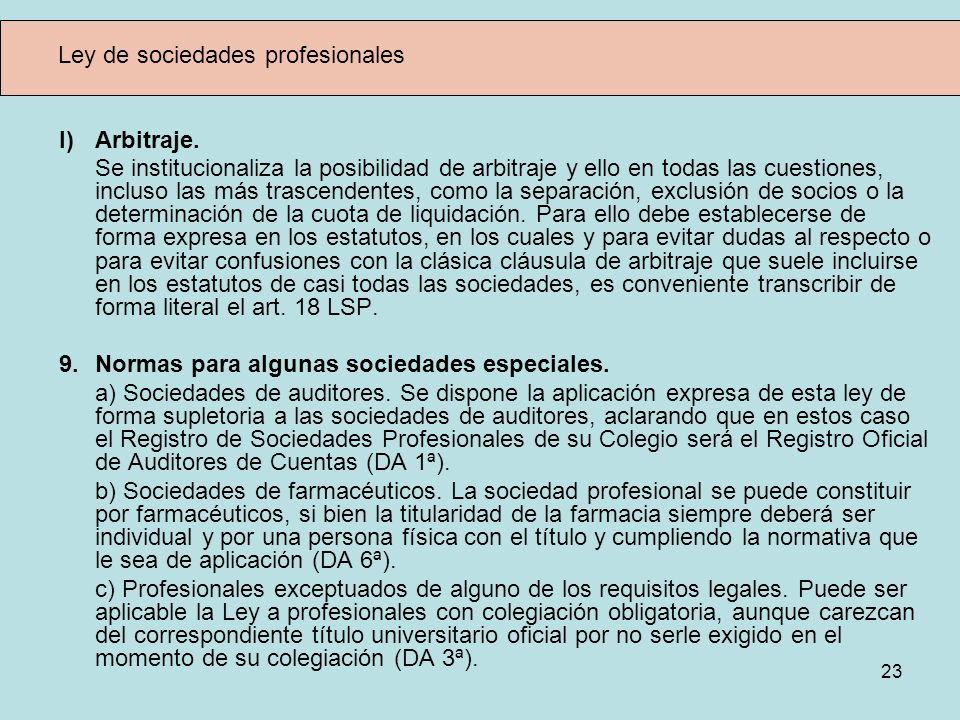 23 Ley de sociedades profesionales l) Arbitraje. Se institucionaliza la posibilidad de arbitraje y ello en todas las cuestiones, incluso las más trasc