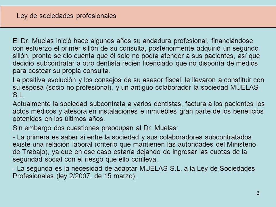 3 Ley de sociedades profesionales El Dr. Muelas inició hace algunos años su andadura profesional, financiándose con esfuerzo el primer sillón de su co