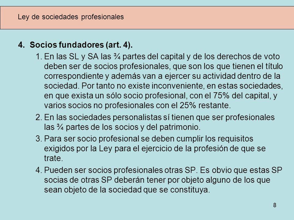 8 Ley de sociedades profesionales 4. Socios fundadores (art. 4). 1.En las SL y SA las ¾ partes del capital y de los derechos de voto deben ser de soci