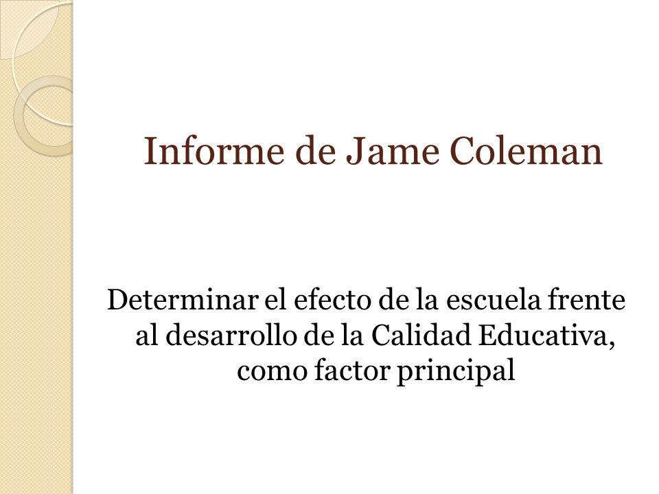 Informe de Jame Coleman Determinar el efecto de la escuela frente al desarrollo de la Calidad Educativa, como factor principal