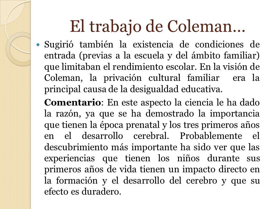El trabajo de Coleman… Sugirió también la existencia de condiciones de entrada (previas a la escuela y del ámbito familiar) que limitaban el rendimien