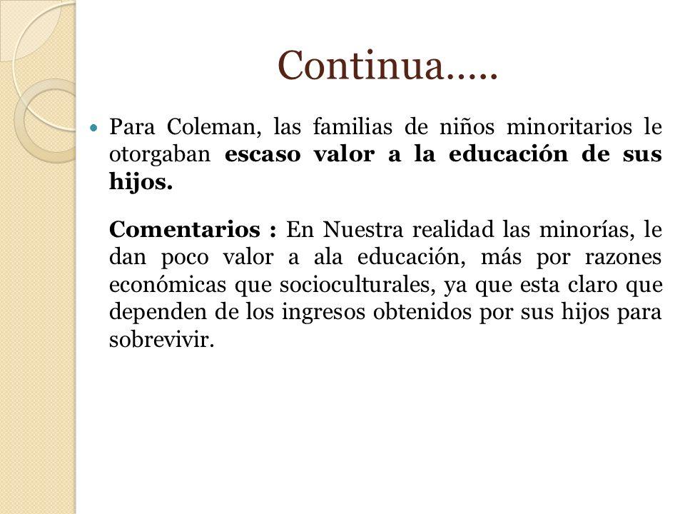 Continua….. Para Coleman, las familias de niños minoritarios le otorgaban escaso valor a la educación de sus hijos. Comentarios : En Nuestra realidad