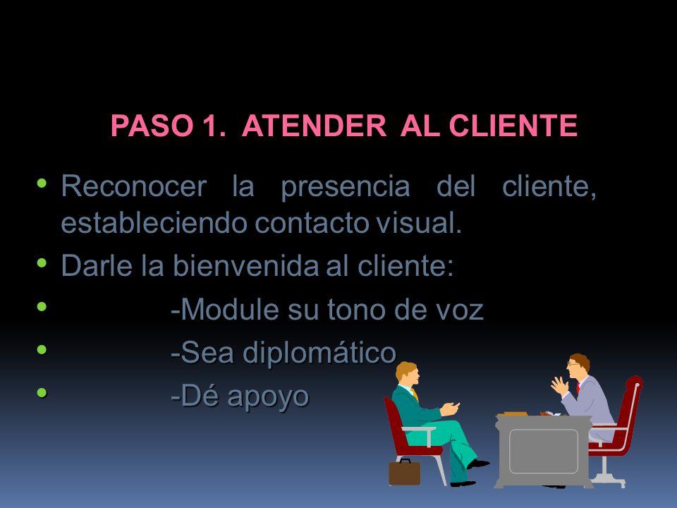 PASO 1. ATENDER AL CLIENTE Reconocer la presencia del cliente, estableciendo contacto visual. Reconocer la presencia del cliente, estableciendo contac