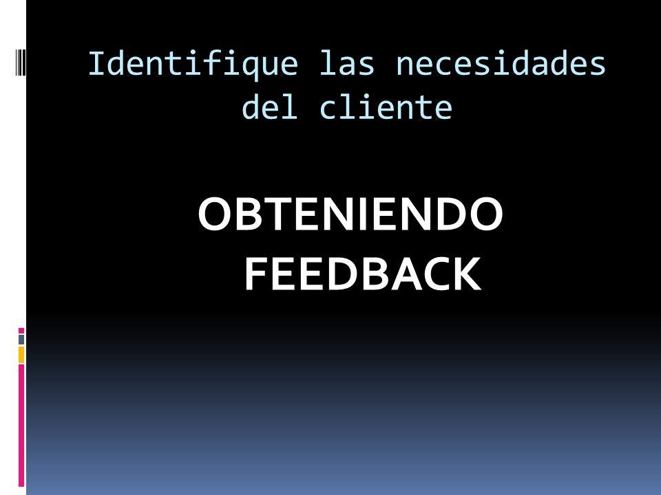 Identifique las necesidades del cliente OBTENIENDO FEEDBACK